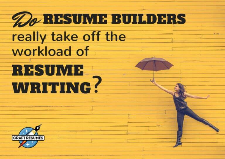 Do resume builders really take off the workload of resume writing