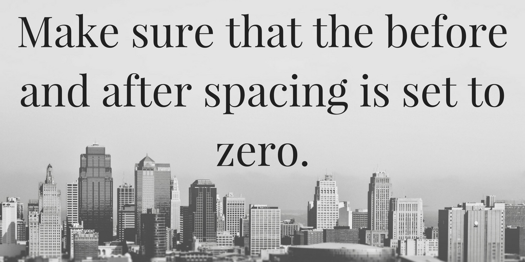 Make sure that the before and after spacing is set to zero.